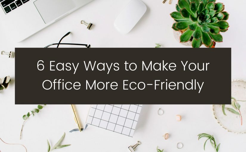 easy ways to make your office more eco-friendly - vancouver office supplies