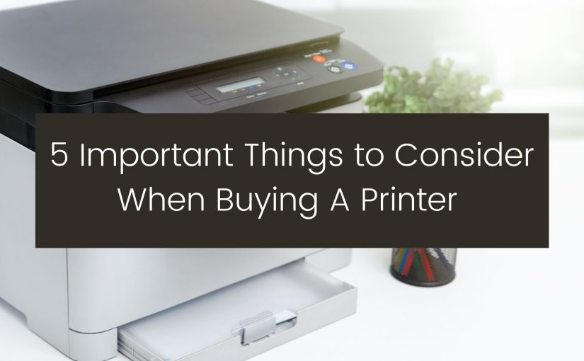 important things to consider when buying a printer - vancouver office supplies