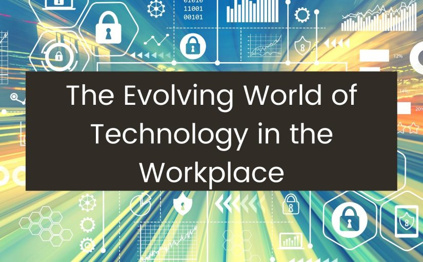 the evoliving world of techbology in the workplace